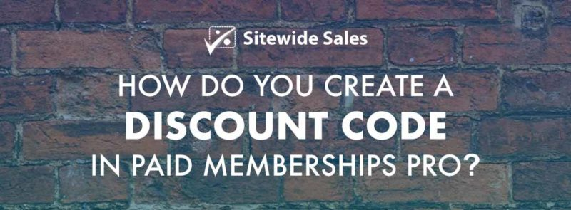 Banner for post: How do you create a discount code in Paid Memberships Pro?