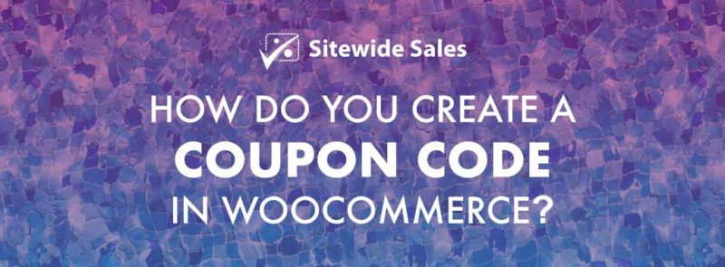 Banner for post: How do you create a coupon in WooCommerce?