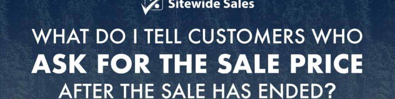 Banner for post: What do I tell customers who ask for the sale price after the sale has ended?